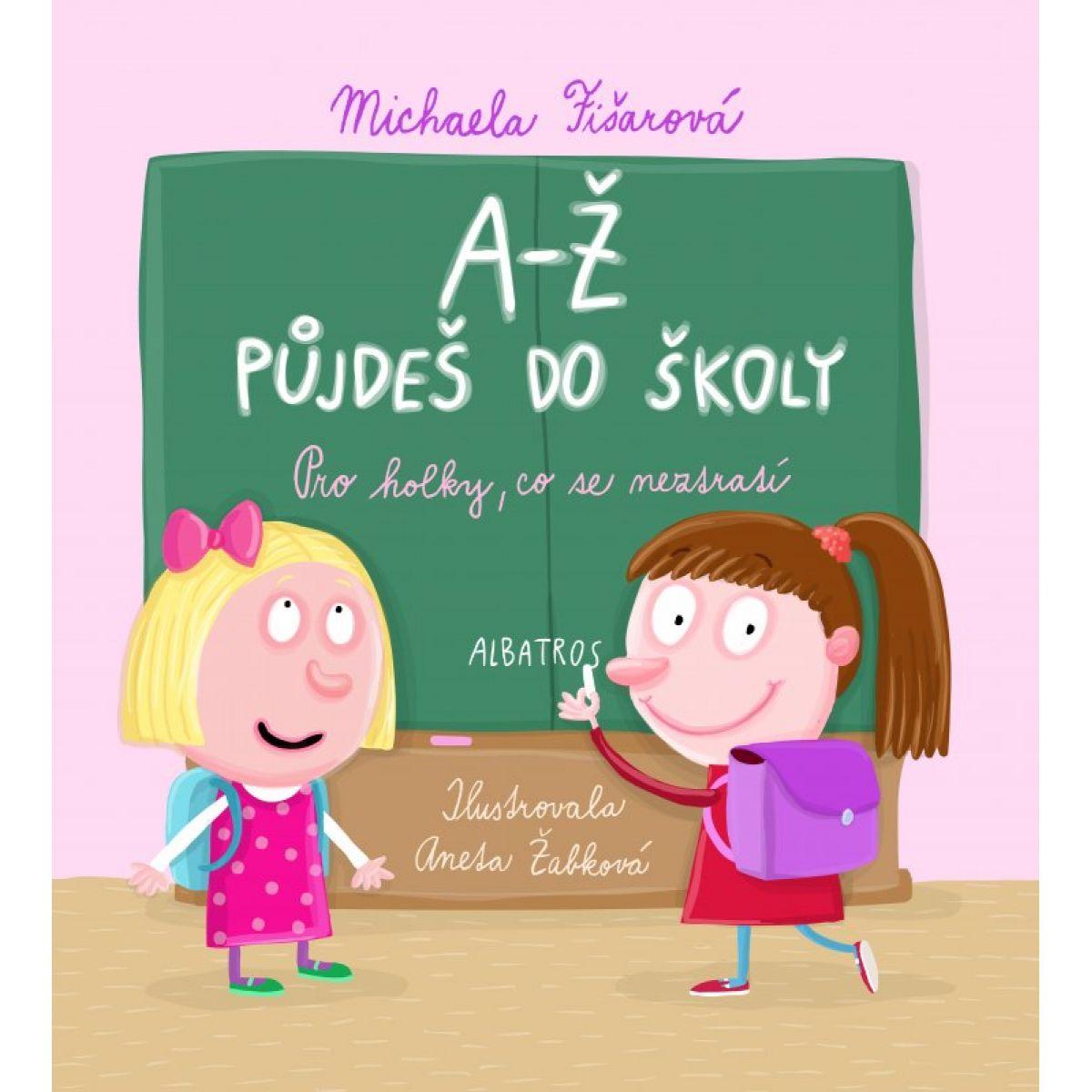 A-Ž pôjdeš do školy: Pre dievčatá, čo sa nez - Michaela Fišarová