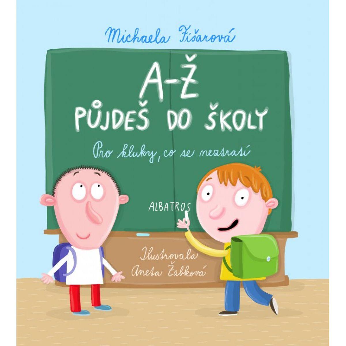 A-Ž půjdeš do školy: Pro kluky, co se neztratí - Michaela Fišarová