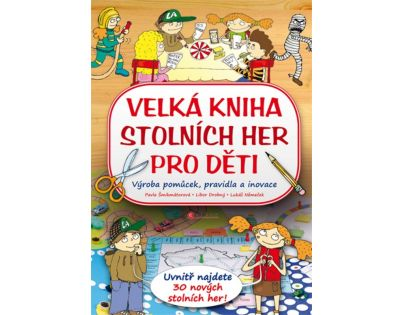 Velká kniha stolních her pro děti - Pavla Šmikmátorová, Libor Drobný, Lukáš Němeček